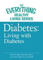 Diabetes: Living with Diabetes: The most important information you need to improve your health by Adams Media