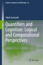 Quantifiers and Cognition: Logical and Computational Perspectives by Jakub Szymanik