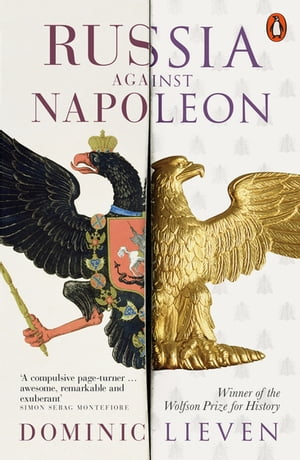 Russia Against Napoleon The Battle for Europe,  1807 to 1814