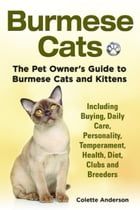 Burmese Cats, The Pet Owner's Guide to Burmese Cats and Kittens Including Buying, Daily Care, Personality, Temperament, Health, Diet, Clubs and Breede by Colette Anderson