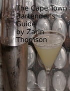 The Cape Town Bartender's Guide by Zarin Thomson