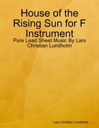 House of the Rising Sun for F Instrument - Pure Lead Sheet Music By Lars Christian Lundholm by Lars Christian Lundholm