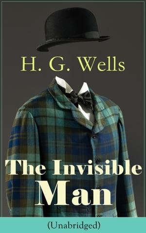 The Invisible Man (Unabridged): A Science Fiction Classic from the English futurist, historian, author of The Time Machine, The Island of Doctor Moreau, The War of the Worlds, The First Men in the Moon, The Outline of History…