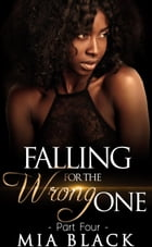 Falling For The Wrong One 4: Love & Scandal, #4 by Mia Black