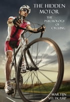 The Hidden Motor: The Psychology of Cycling by Martijn Veltkamp