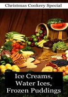 Ice Creams, Water Ices, Frozen Puddings by Mrs. S. T. Rorer