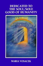 Dedicated to the Soul/Sole Good of Humanity by Maria Paige Vosacek