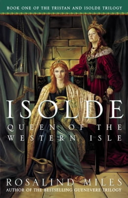Book Isolde, Queen of the Western Isle: The First of the Tristan and Isolde Novels by Rosalind Miles