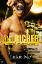 And Richer: Vampire Assassin League, #25 by Jackie Ivie