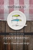 Trouble and Strife: Gone Fishing Part 2 by Melissa Yi