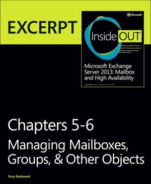 Managing Mailboxes,  Groups,  & Other Objects EXCERPT from Microsoft Exchange Server 2013 Inside Out