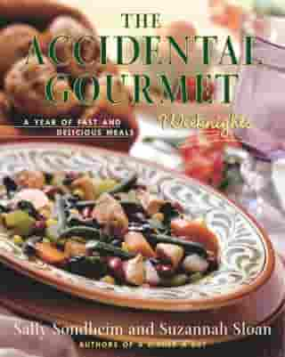 The Accidental Gourmet: Weeknights: A Year of Fast and Delicious Meals by Suzannah Sloan