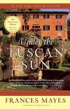 Under the Tuscan Sun: 20th-Anniversary Edition by Frances Mayes