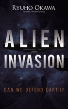 Alien Invasion: Can We Defend Earth? by Ryuho Okawa