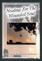 Healing For The Wounded Soul by Linda McBurney-Gunhouse