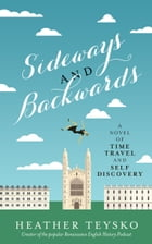 Sideways and Backwards: A Novel of Time Travel and Self Discovery by Heather Teysko