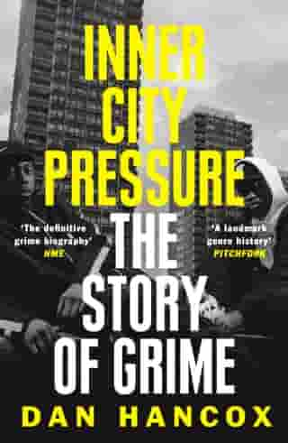 Inner City Pressure: The Story of Grime by Dan Hancox
