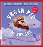Vegan Pie in the Sky: 75 Out-of-This-World Recipes for Pies, Tarts, Cobblers, and More by Isa Chandra Moskowitz