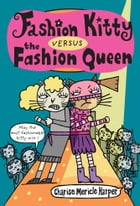 Fashion Kitty versus the Fashion Queen by Charise Mericle Harper
