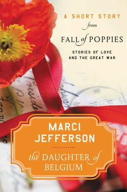 Book The Daughter of Belgium: A Short Story from Fall of Poppies: Stories of Love and the Great War by Marci Jefferson