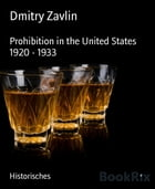 Prohibition in the United States 1920 - 1933 by Dmitry Zavlin