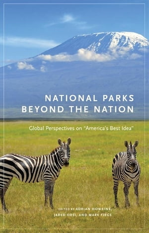 "National Parks beyond the Nation Global Perspectives on ""America's Best Idea"""