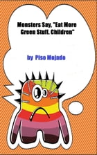 "Monsters Say, ""Eat More Green Stuff, Children"" by Piso Mojado"