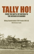 Tally Ho!: From the Battle of Britain to the Defence of Darwin by Bob  Foster