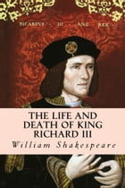 The Life And Death Of King Richard III by William Shakespeare