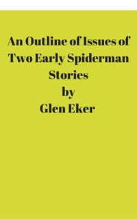AN OUTLINE OF ISSUES OF TWO EARLY SPIDERMAN STORIES