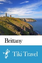 Brittany (France) Travel Guide - Tiki Travel by Tiki Travel