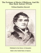 The Fortunes of Hector O'Halloran, And His Man Mark Antony O'Toole by William Hamilton Maxwell