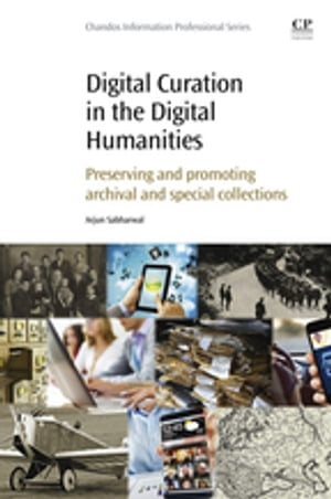 Digital Curation in the Digital Humanities Preserving and Promoting Archival and Special Collections
