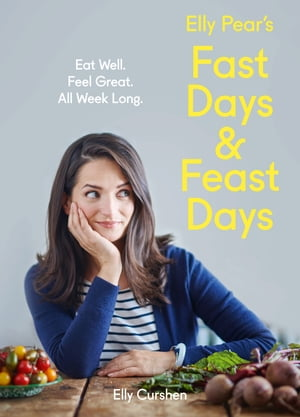 Elly Pear?s Fast Days and Feast Days: Eat Well. Feel Great. All Week Long.