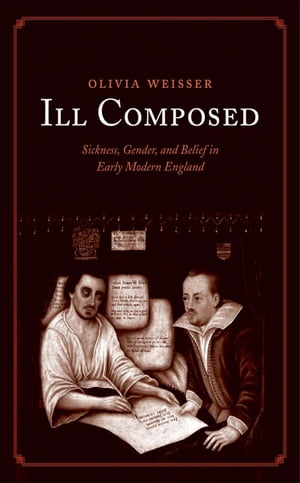 Ill Composed Sickness, Gender, and Belief in Early Modern England