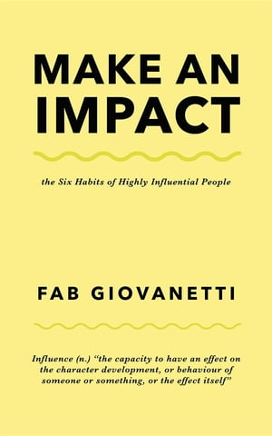 Make an Impact: The Six Habits of Highly Influential People