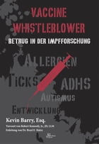 Vaccine Whistleblower: Betrug in der Impfforschung by Kevin Barry