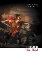 The Iliad (Collins Classics) by Homer