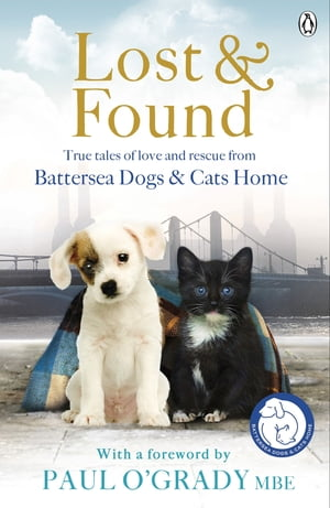 Lost and Found True tales of love and rescue from Battersea Dogs & Cats Home
