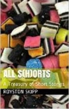 ALL S(H)ORTS: A treasury of short stories by Royston Skipp