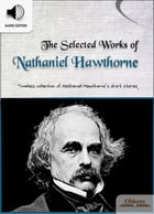 The Selected Works of Nathaniel Hawthorne: American Short Stories for English Learners, Children(Kids) and Young Adults by Oldiees Publishing