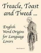 Treacle, Toast and Tweed ... English Word Origins for Language Lovers
