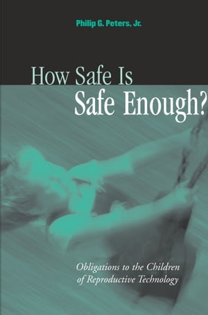 How Safe Is Safe Enough? Obligations to the Children of Reproductive Technology
