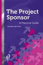 Being the project sponsor: a practical guide for executives by Ten Gevers