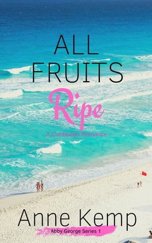 All Fruits Ripe: The Abby George Series, #1 by Anne Kemp