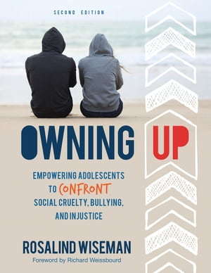 Owning Up Empowering Adolescents to Confront Social Cruelty,  Bullying,  and Injustice