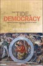 The Tide of Democracy: Shipyard Workers and Social Relations in Britain, 1870-1950 by Alastair J. Reid