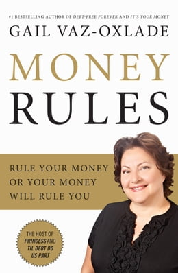 Book Money Rules: Rule Your Money, Or Your Money Will Rule You by Gail Vaz-Oxlade