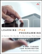 Learning iPad Programming: A Hands-On Guide to Building iPad Apps by Kirby Turner