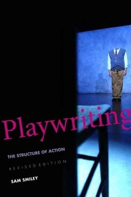 Book Playwriting: The Structure of Action, Revised and Expanded Edition by Smiley, Sam